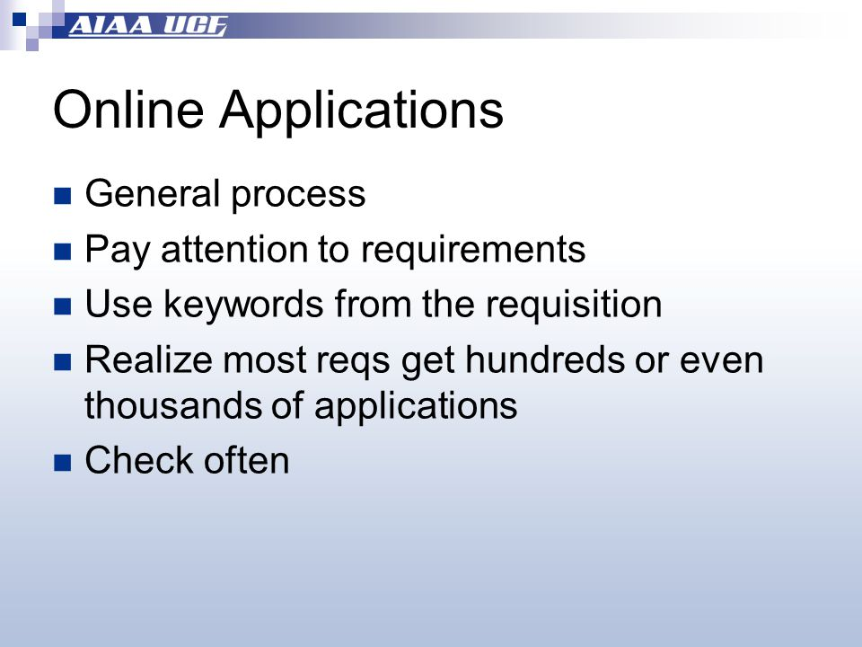 Online Applications General process Pay attention to requirements Use keywords from the requisition Realize most reqs get hundreds or even thousands of applications Check often