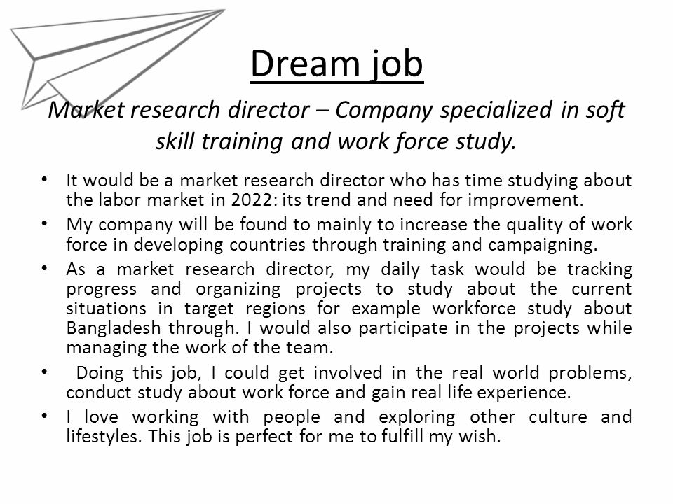 Dream job It would be a market research director who has time studying about the labor market in 2022: its trend and need for improvement. My company