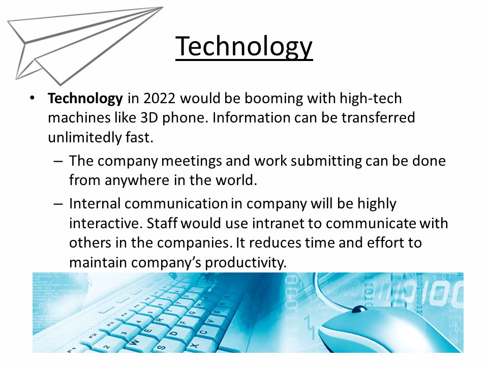 Technology Technology in 2022 would be booming with high-tech machines like 3D phone. Information can be transferred unlimitedly fast. – The company m
