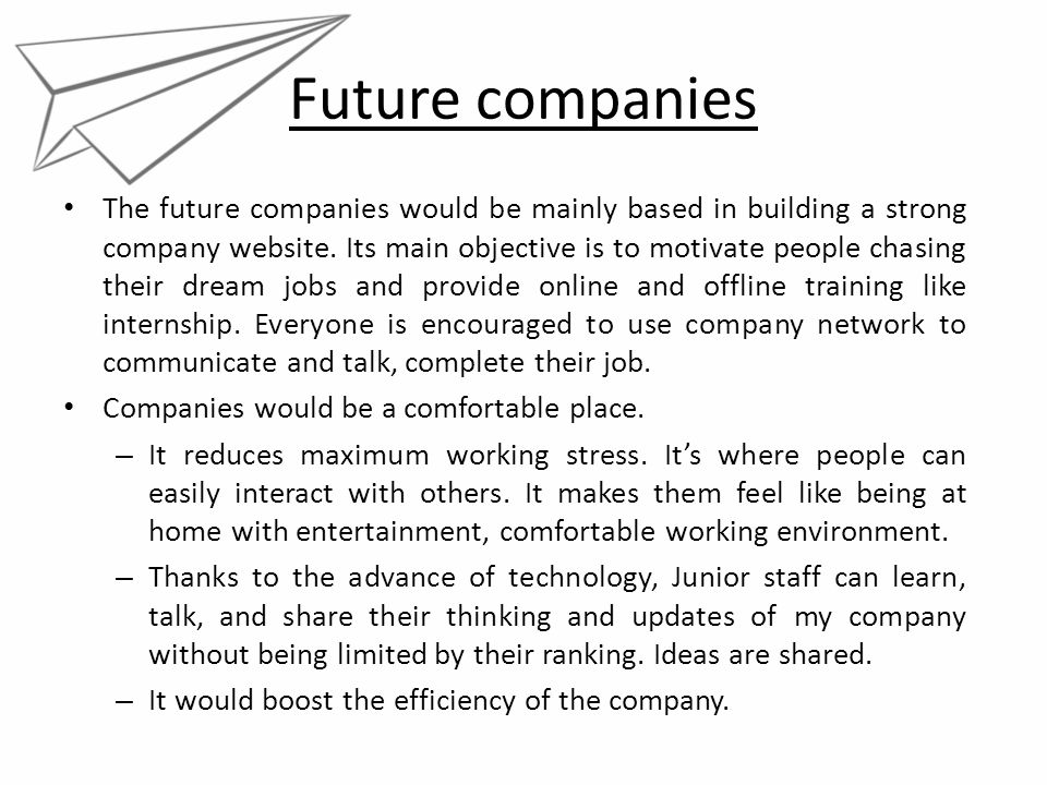 Future companies The future companies would be mainly based in building a strong company website. Its main objective is to motivate people chasing the