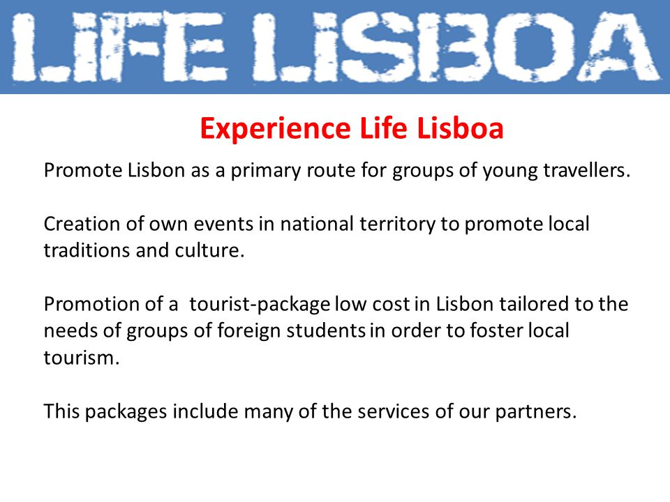 Experience Life Lisboa Promote Lisbon as a primary route for groups of young travellers.