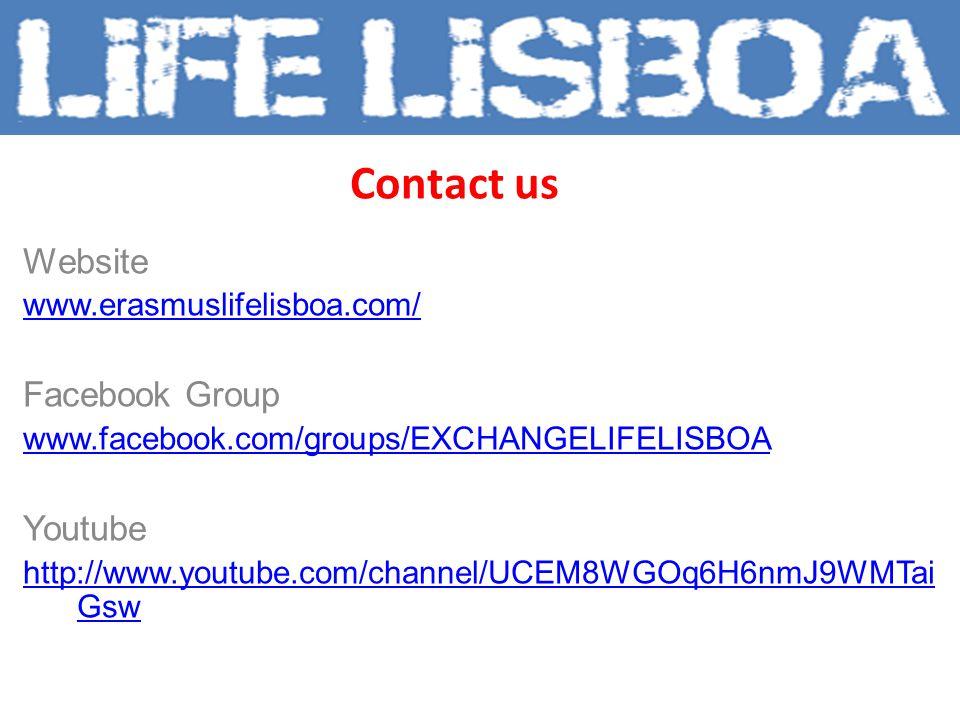 Contact us Website www.erasmuslifelisboa.com/ Facebook Group www.facebook.com/groups/EXCHANGELIFELISBOA Youtube http://www.youtube.com/channel/UCEM8WGOq6H6nmJ9WMTai Gsw