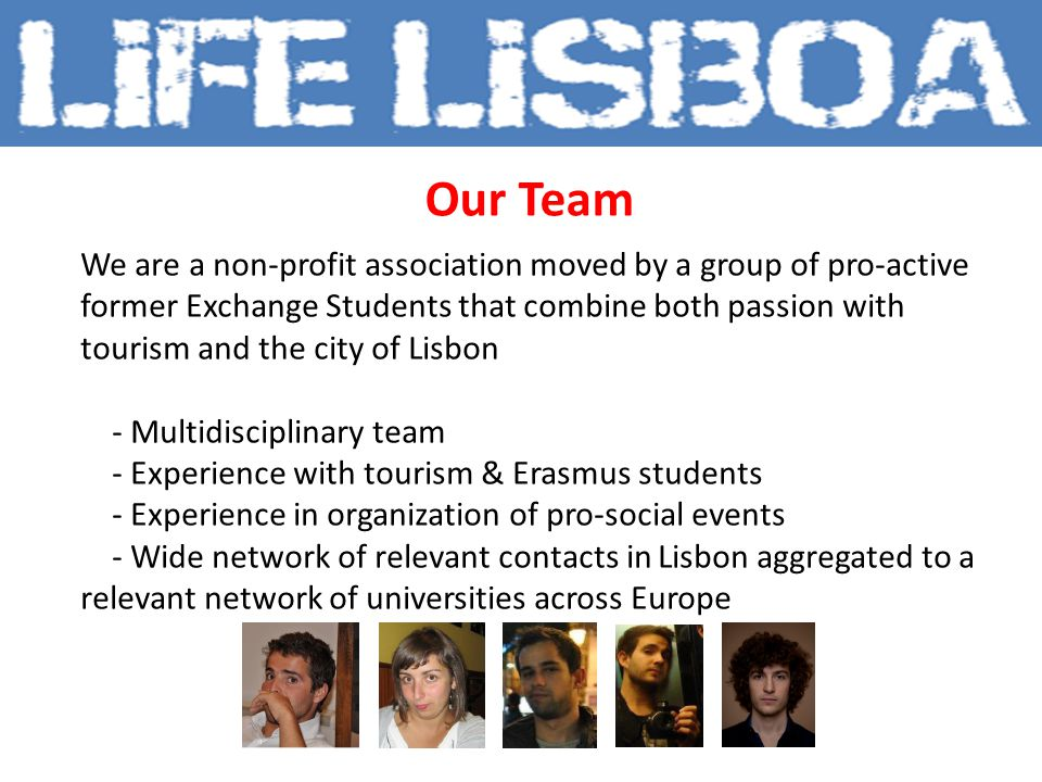 What we do Life Lisboa is a network that creates a link between our city and international young students & workers Life Lisboa finds internships & summer-jobs in Portugal and establishes partnerships with universities throughout Europe Life Lisboa supports and integrates international students by organizing local cultural, sport and entertainment activities