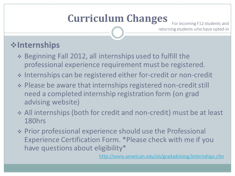Curriculum Changes  Internships  Beginning Fall 2012, all internships used to fulfill the professional experience requirement must be registered.