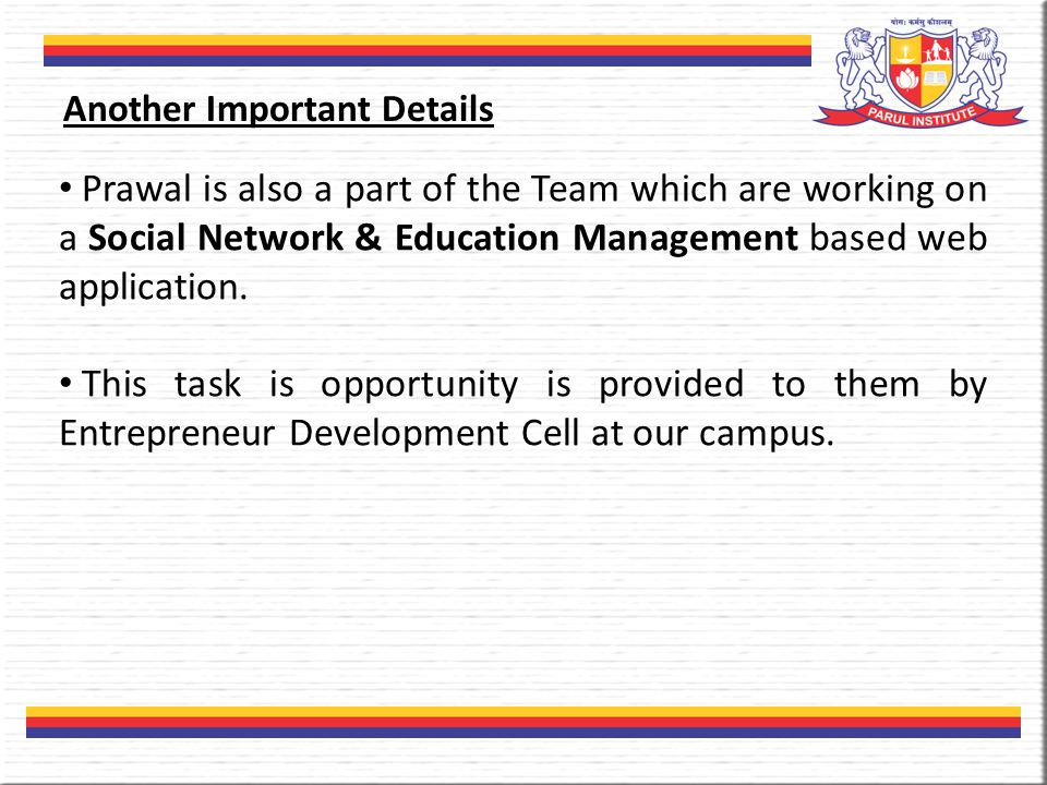 Prawal is also a part of the Team which are working on a Social Network & Education Management based web application.