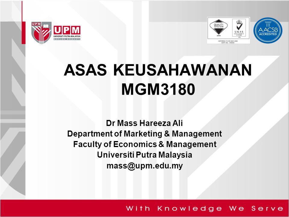 Dr Mass Hareeza Ali Department of Marketing & Management Faculty of Economics & Management Universiti Putra Malaysia mass@upm.edu.my ASAS KEUSAHAWANAN MGM3180
