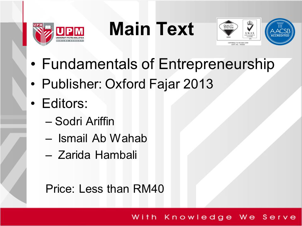 Main Text Fundamentals of Entrepreneurship Publisher: Oxford Fajar 2013 Editors: –Sodri Ariffin – Ismail Ab Wahab – Zarida Hambali Price: Less than RM40