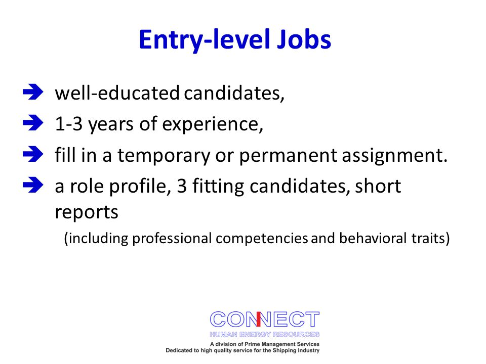 Entry-level Jobs  well-educated candidates,  1-3 years of experience,  fill in a temporary or permanent assignment.