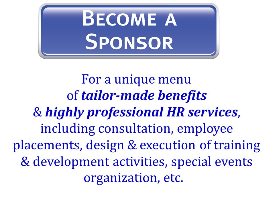 For a unique menu of tailor-made benefits & highly professional HR services, including consultation, employee placements, design & execution of training & development activities, special events organization, etc.