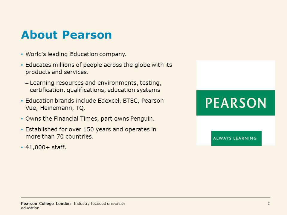 Pearson College London Industry-focused university education 3 Pearson College London Created to offer a new type of higher education in the UK.