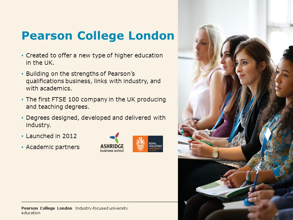 Pearson College London Industry-focused university education 4 To be the leading provider of industry-focused higher education.