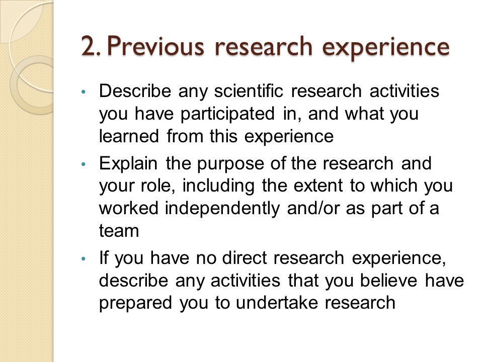 2. Previous research experience Describe any scientific research activities you have participated in, and what you learned from this experience Explai