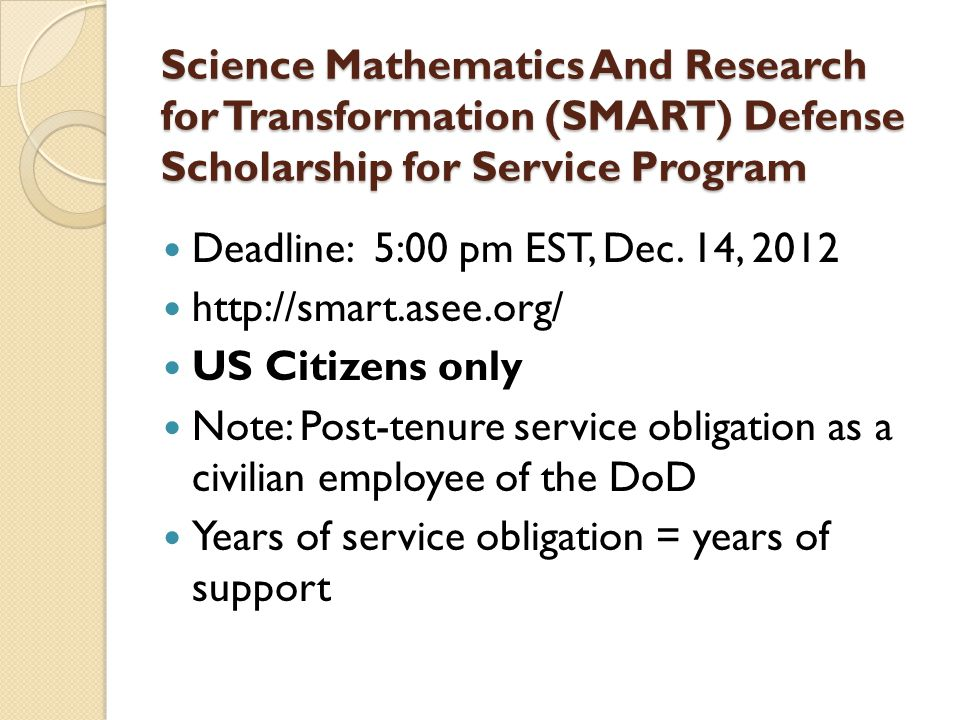 Science Mathematics And Research for Transformation (SMART) Defense Scholarship for Service Program Deadline: 5:00 pm EST, Dec.