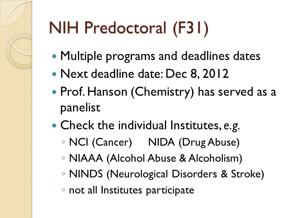 NIH Predoctoral (F31) Multiple programs and deadlines dates Next deadline date: Dec 8, 2012 Prof.