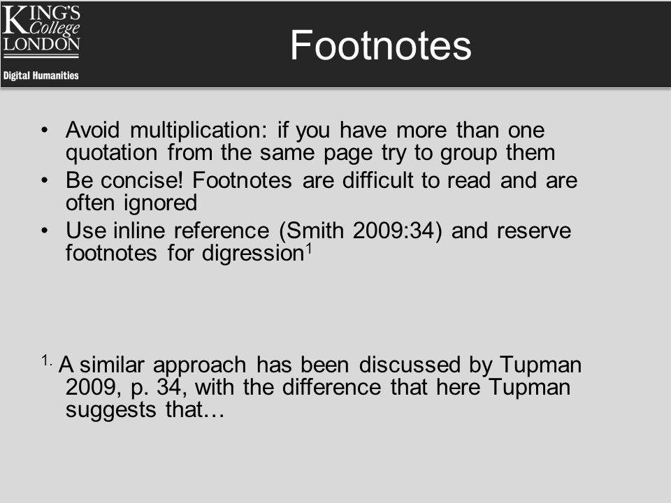 Footnotes Avoid multiplication: if you have more than one quotation from the same page try to group them Be concise! Footnotes are difficult to read a