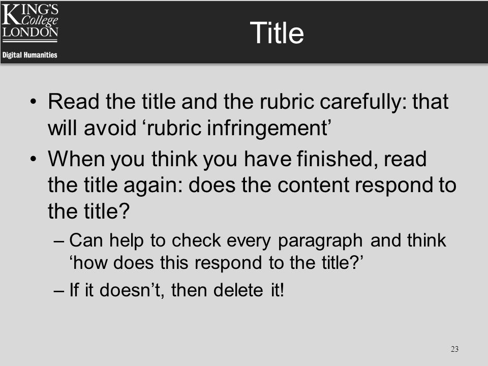 Title Read the title and the rubric carefully: that will avoid 'rubric infringement' When you think you have finished, read the title again: does the