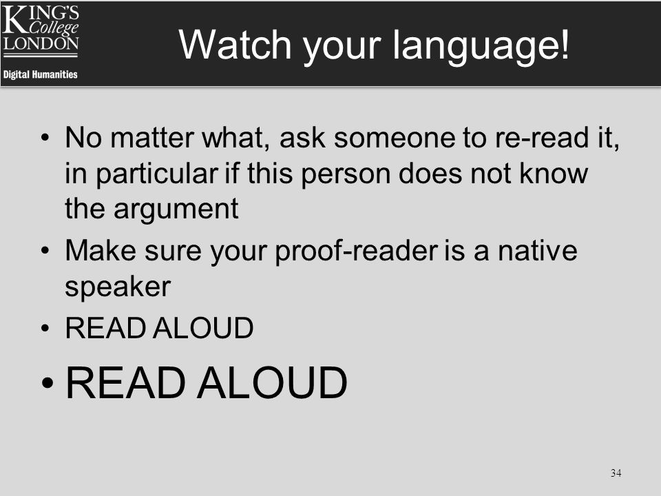 Watch your language! No matter what, ask someone to re-read it, in particular if this person does not know the argument Make sure your proof-reader is