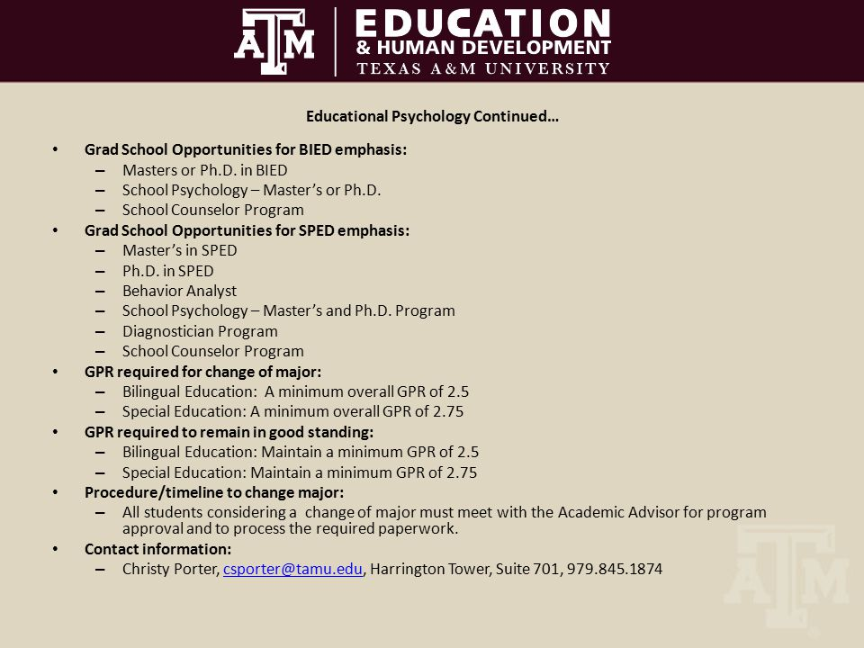 Educational Psychology Continued… Grad School Opportunities for BIED emphasis: – Masters or Ph.D.
