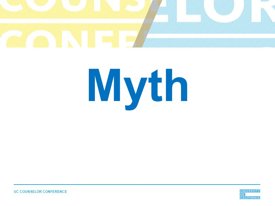 UC COUNSELOR CONFERENCE Myth