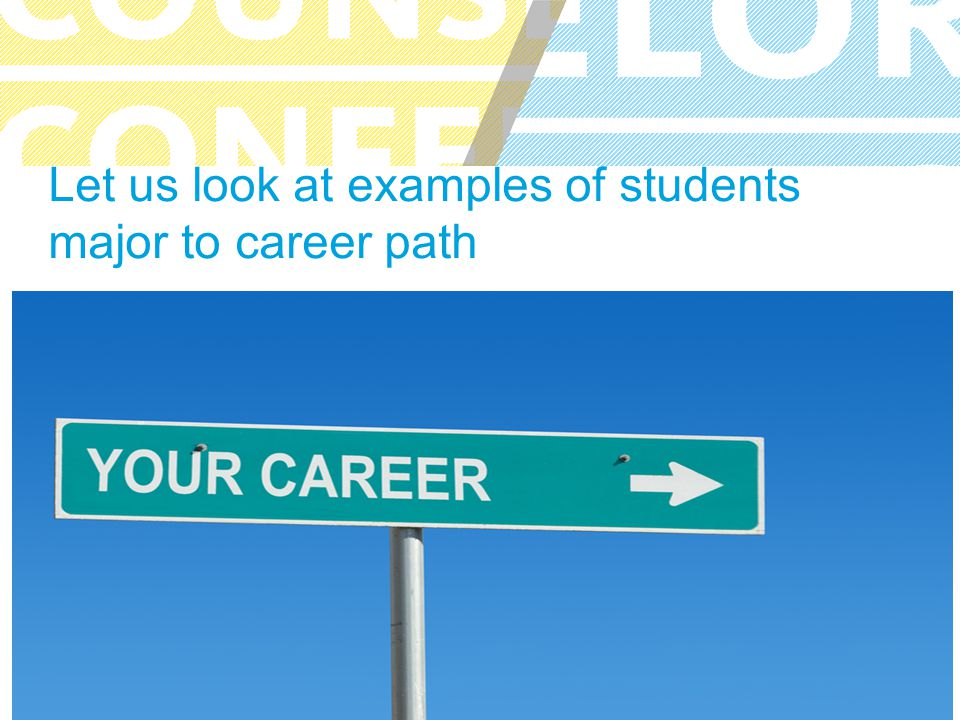 UC COUNSELOR CONFERENCE Let us look at examples of students major to career path