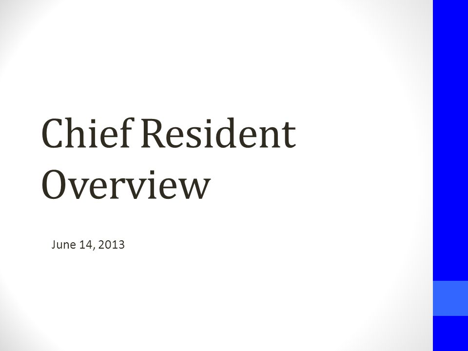 Chief Resident Overview June 14, 2013
