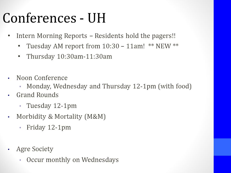 Conferences - UH Intern Morning Reports – Residents hold the pagers!! Tuesday AM report from 10:30 – 11am! ** NEW ** Thursday 10:30am-11:30am Noon Con