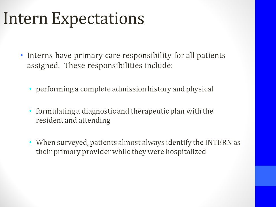 Intern Expectations Interns have primary care responsibility for all patients assigned. These responsibilities include: performing a complete admissio