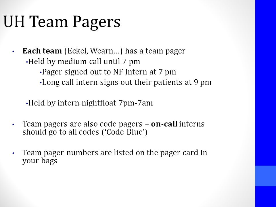 UH Team Pagers Each team (Eckel, Wearn…) has a team pager Held by medium call until 7 pm Pager signed out to NF Intern at 7 pm Long call intern signs