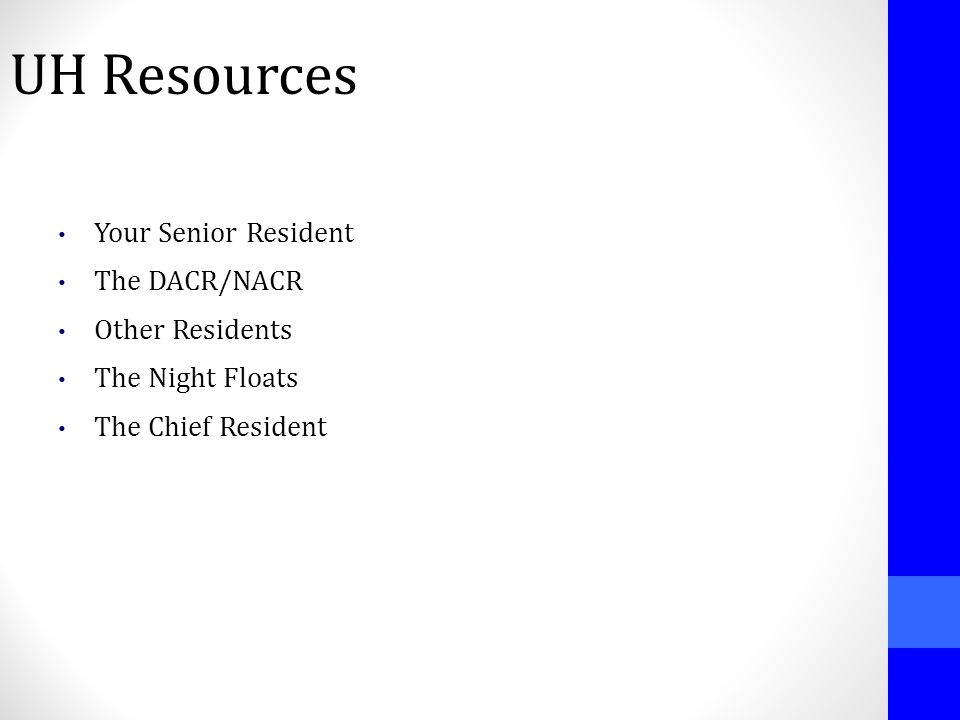 UH Resources Your Senior Resident The DACR/NACR Other Residents The Night Floats The Chief Resident