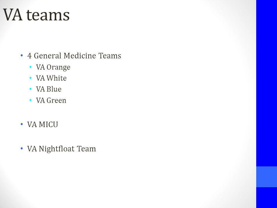 VA teams 4 General Medicine Teams VA Orange VA White VA Blue VA Green VA MICU VA Nightfloat Team