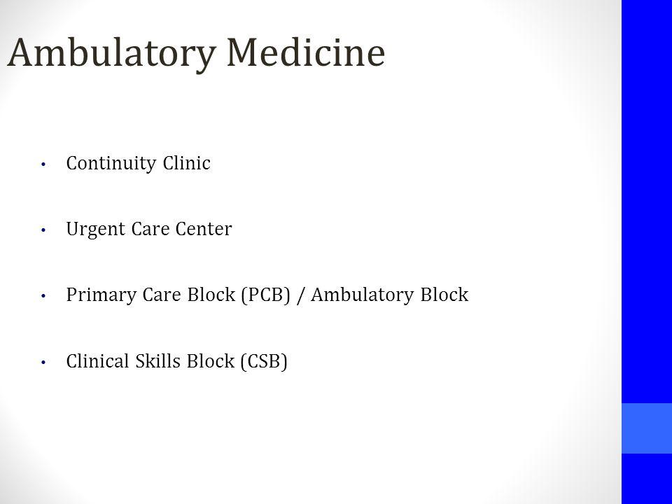 Ambulatory Medicine Continuity Clinic Urgent Care Center Primary Care Block (PCB) / Ambulatory Block Clinical Skills Block (CSB)