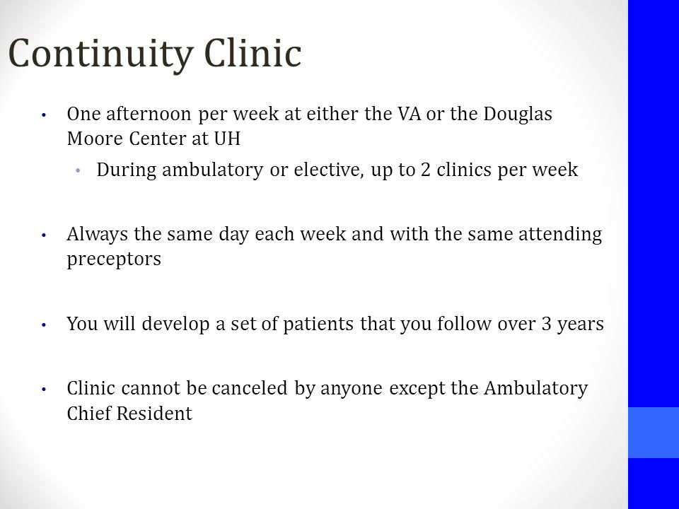 Continuity Clinic One afternoon per week at either the VA or the Douglas Moore Center at UH During ambulatory or elective, up to 2 clinics per week Al