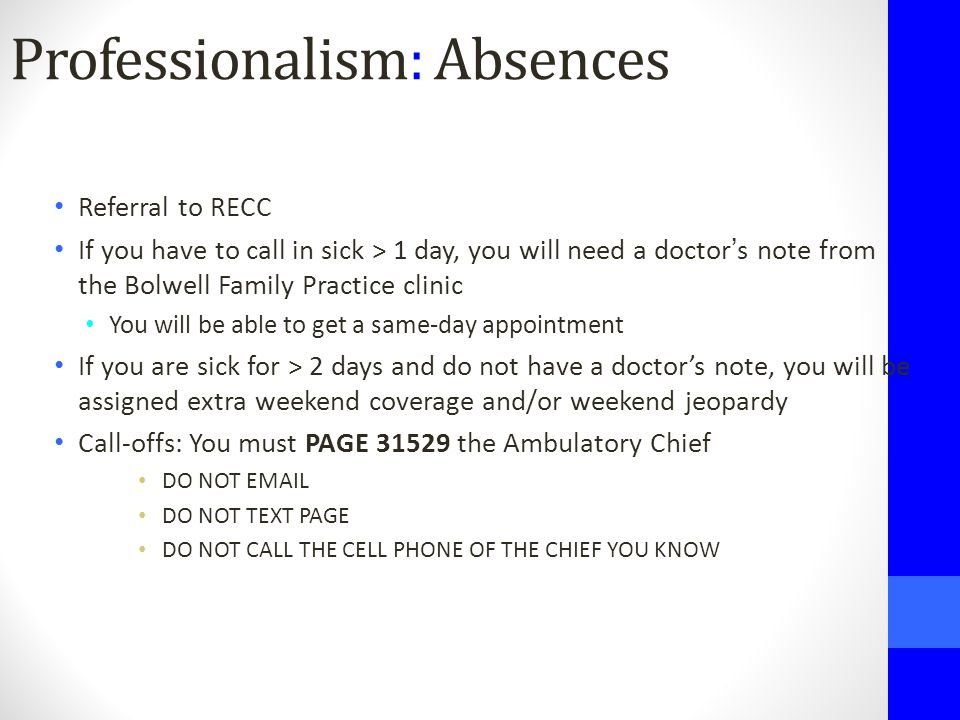 Professionalism: Absences Referral to RECC If you have to call in sick > 1 day, you will need a doctor's note from the Bolwell Family Practice clinic