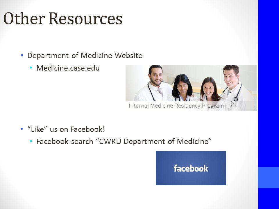 """Other Resources Department of Medicine Website Medicine.case.edu """"Like"""" us on Facebook! Facebook search """"CWRU Department of Medicine"""""""
