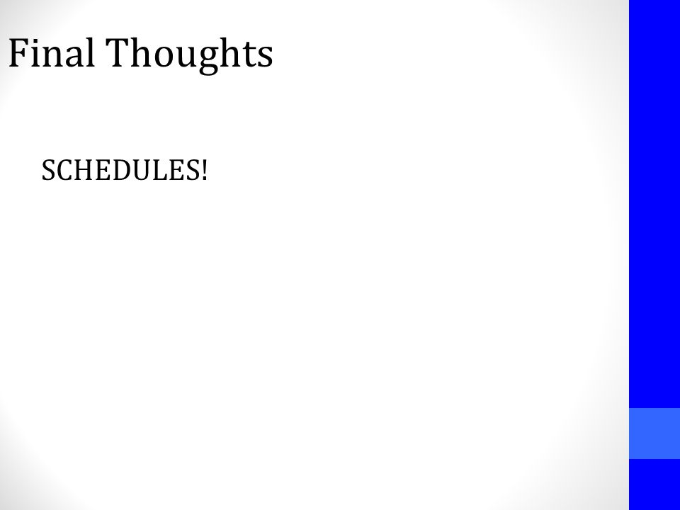 Final Thoughts SCHEDULES!