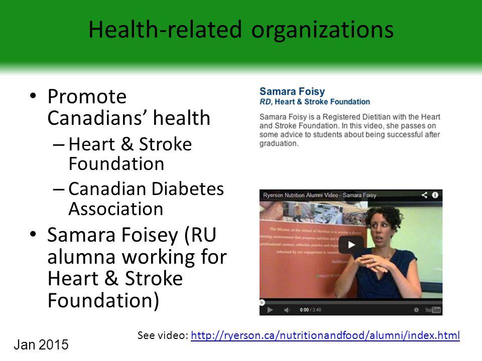 Health-related organizations Promote Canadians' health – Heart & Stroke Foundation – Canadian Diabetes Association Samara Foisey (RU alumna working fo
