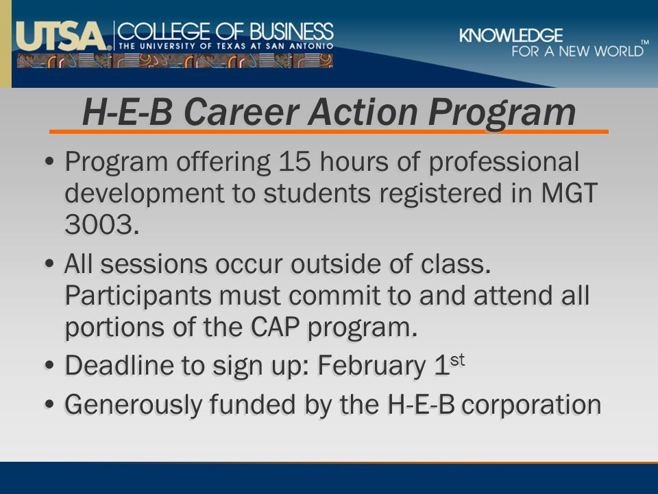H-E-B Career Action Program Program offering 15 hours of professional development to students registered in MGT 3003. All sessions occur outside of cl