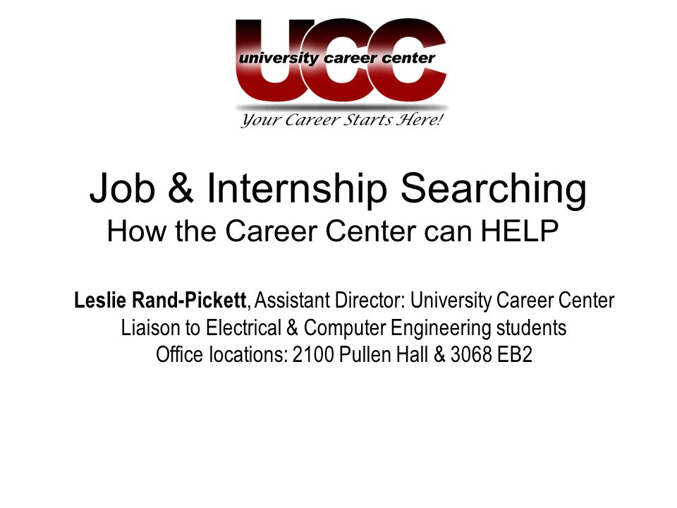 Job & Internship Searching How the Career Center can HELP Leslie Rand-Pickett, Assistant Director: University Career Center Liaison to Electrical & Co