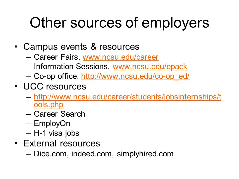 Other sources of employers Campus events & resources –Career Fairs, www.ncsu.edu/careerwww.ncsu.edu/career –Information Sessions, www.ncsu.edu/epackww