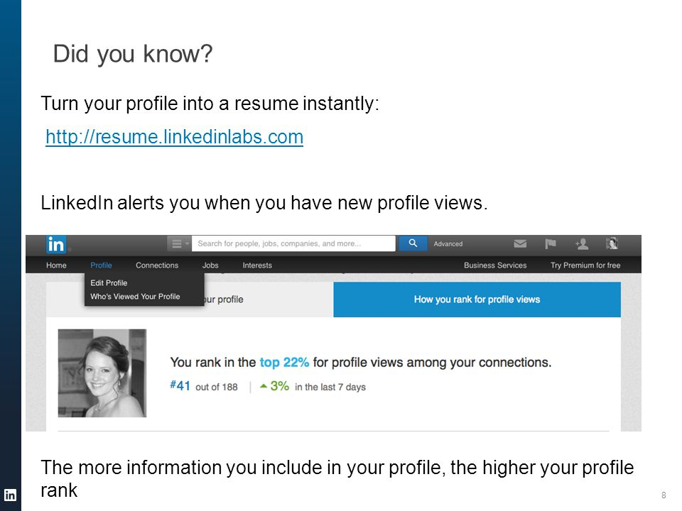 Turn your profile into a resume instantly: http://resume.linkedinlabs.com LinkedIn alerts you when you have new profile views.