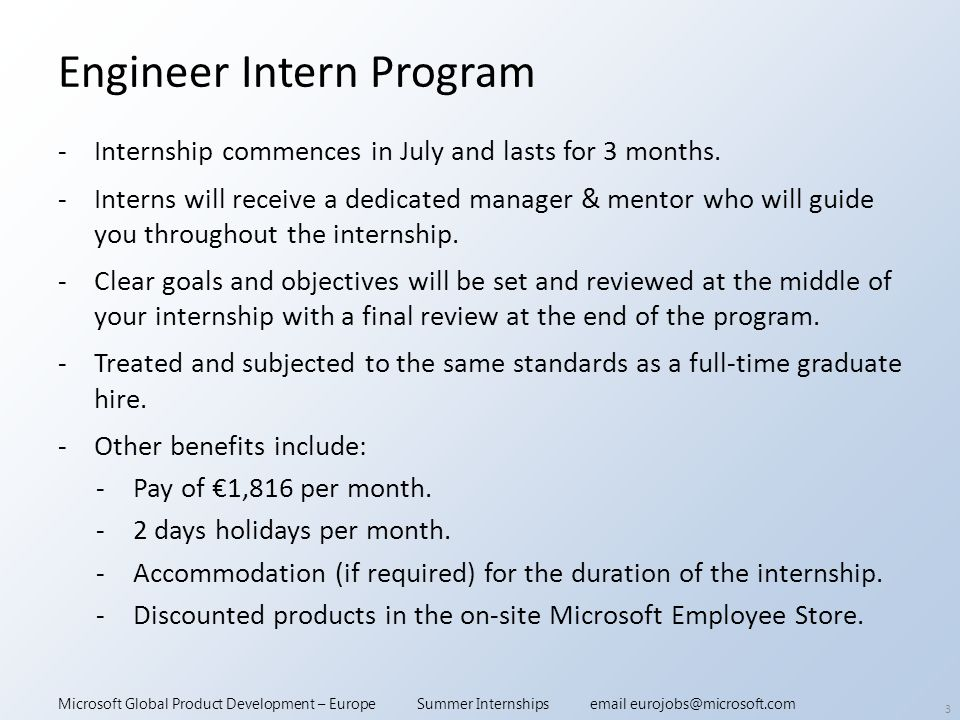 Microsoft Global Product Development – Europe Summer Internships email eurojobs@microsoft.com Engineer Intern Program -Internship commences in July and lasts for 3 months.
