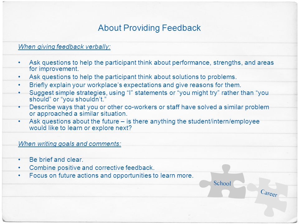 About Providing Feedback When giving feedback verbally: Ask questions to help the participant think about performance, strengths, and areas for improvement.