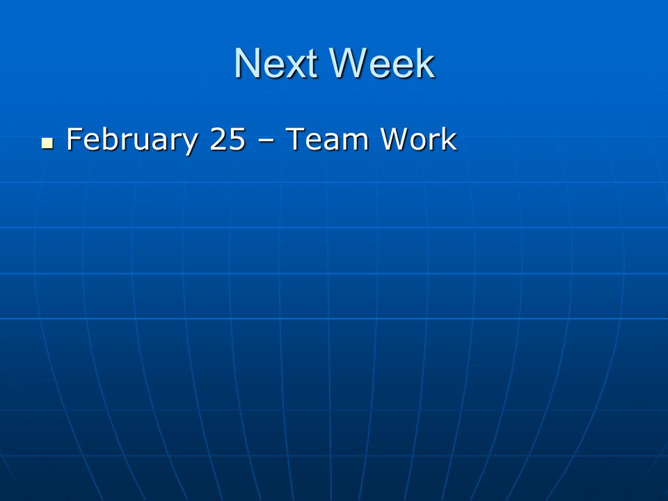 Next Week February 25 – Team Work February 25 – Team Work