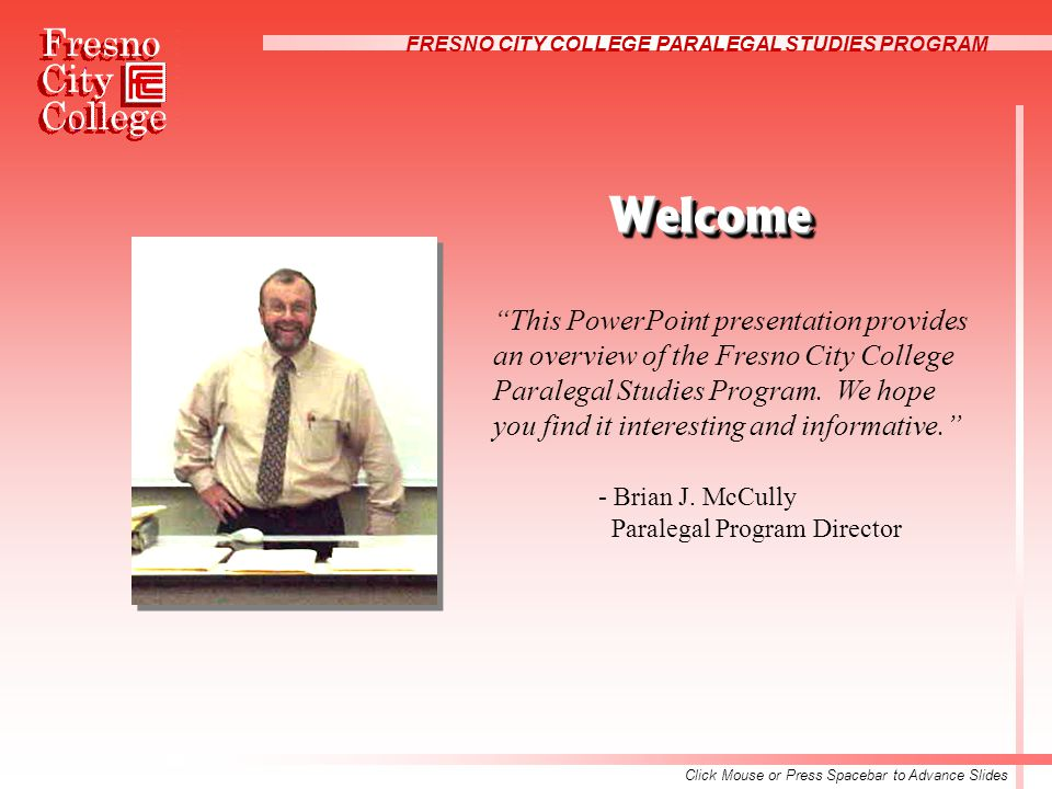 FRESNO CITY COLLEGE PARALEGAL STUDIES PROGRAM WelcomeWelcome This PowerPoint presentation provides an overview of the Fresno City College Paralegal Studies Program.
