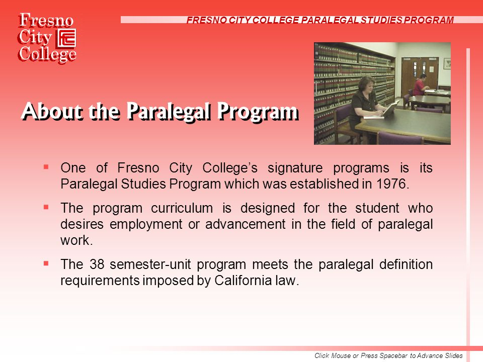 FRESNO CITY COLLEGE PARALEGAL STUDIES PROGRAM About the Paralegal Program  One of Fresno City College's signature programs is its Paralegal Studies Program which was established in 1976.