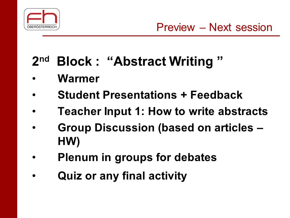 "Preview – Next session 2 nd Block : ""Abstract Writing "" Warmer Student Presentations + Feedback Teacher Input 1: How to write abstracts Group Discussi"
