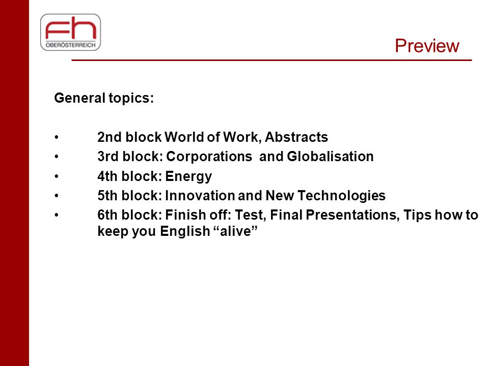 Preview General topics: 2nd block World of Work, Abstracts 3rd block: Corporations and Globalisation 4th block: Energy 5th block: Innovation and New T