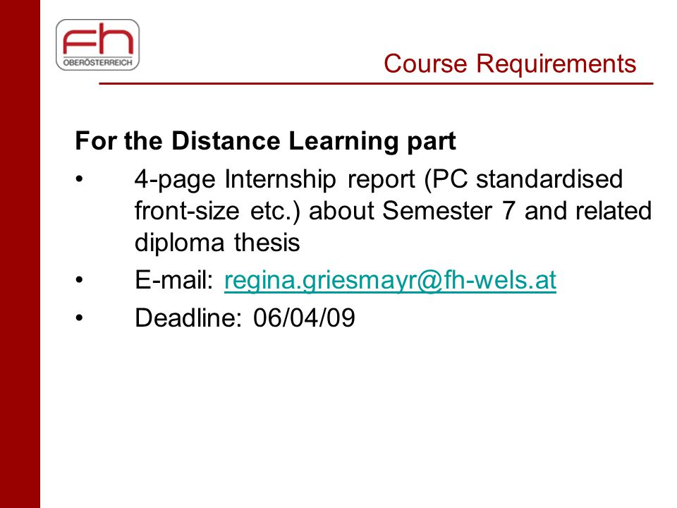 Course Requirements For the Distance Learning part 4-page Internship report (PC standardised front-size etc.) about Semester 7 and related diploma the