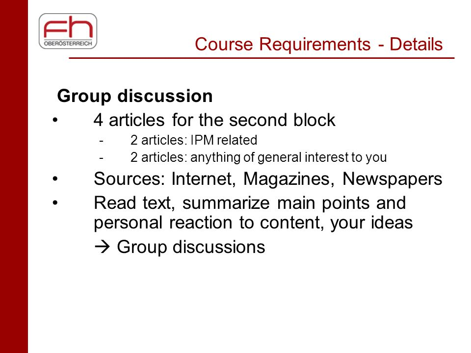 Course Requirements - Details Group discussion 4 articles for the second block -2 articles: IPM related -2 articles: anything of general interest to y