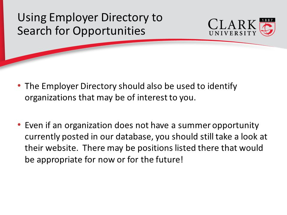 Using Employer Directory to Search for Opportunities The Employer Directory should also be used to identify organizations that may be of interest to you.